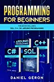Programming for beginners: This Book Includes: Sql, C++, C#, Arduino Programming